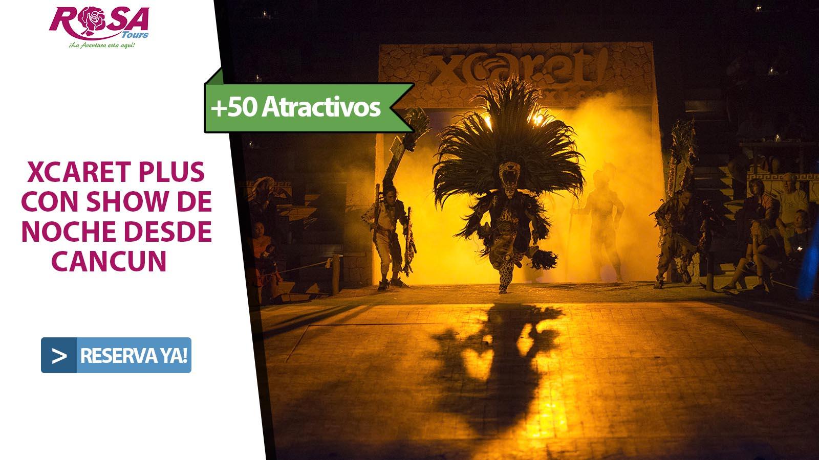 Xcaret Plus con Show de noche desde Cancún